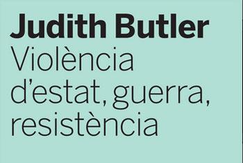 Judith Butler. Violència d'estat, guerra, resistència