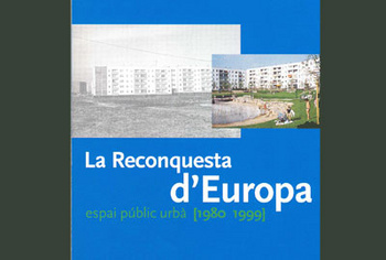 La reconquista de Europa. Espacio público urbano, 1980-1999