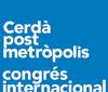 Congreso Internacional Cerdà postmetrópolis. El gobierno de las regiones metropolitanas en el s XXI