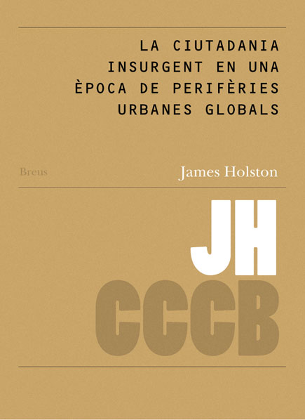 22. La ciutadania insurgent en una època de perifèries urbanes globals / Insurgent Citizenship in an Era of Global Urban Peripheries