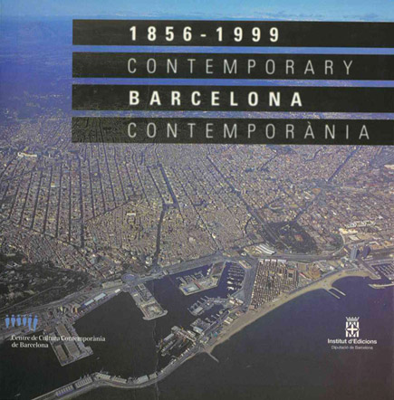Barcelona contemporània 1856-1999 / Contemporary Barcelona 1856-1999