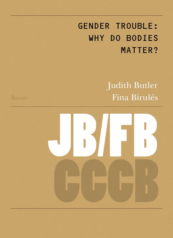 97. L´embolic del gènere. Per què els cossos importen? / Gender Trouble: Why do Bodies matter?