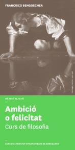 Ambición o felicidad. Curso de filosofía a cargo de Francisco Bengoechea
