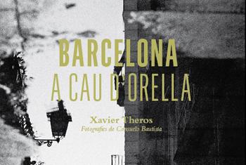 Barcelona a cau d'orella: Xavier Theros ens explica la ciutat