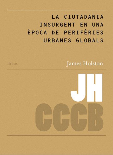 22. La ciutadania insurgent en una època de perifèries urbanes globals / Insurgent Citizenship in an Era of Global Urban Peripheries