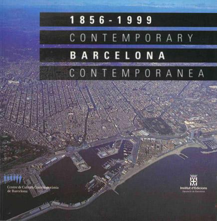 Barcelona contemporánea 1856-1999 / Contemporary Barcelona 1856-1999