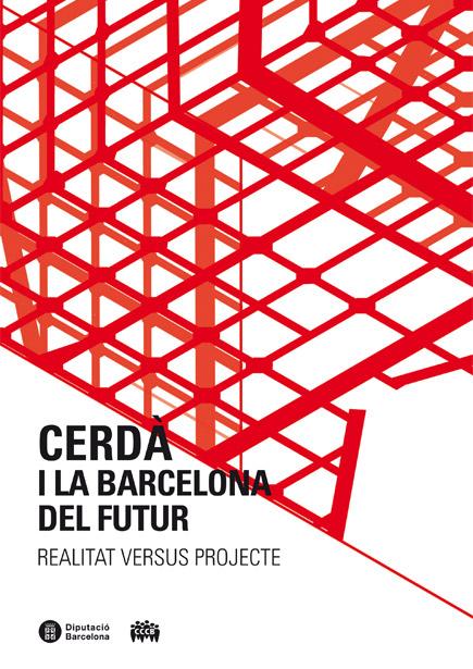 Cerdà i la Barcelona del futur / Cerdà y la Barcelona del futuro