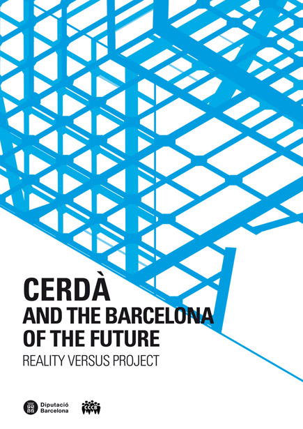 Cerdà and the Barcelona of the Future / Cerdà y la Barcelona del futuro